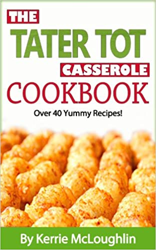 Tater Tot Casserole Cookbook