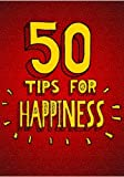 50 Tips For Happiness: How To Be Happy Everyday