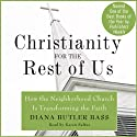 Christianity for the Rest of Us: How the Neighborhood Church Is Transforming the Faith (       UNABRIDGED) by Diana Butler Bass Narrated by Karen Saltus