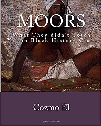 Moor: What They didn't Teach You in Black History Class written by Cozmo El