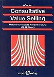 Consultative Value Selling: Mehrwertorientierte Kundenberatung