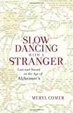 Slow Dancing with a Stranger: Lost and Found in the Age of Alzheimers