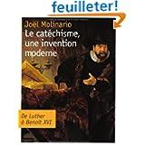 Le catéchisme, une invention moderne : De Luther à Benoit XVI