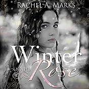 Winter Rose   [Rachel A. Marks]