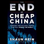 The End of Cheap China: Economic and Cultural Trends That Will Disrupt the World | Shaun Rein