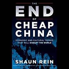 The End of Cheap China: Economic and Cultural Trends That Will Disrupt the World | Livre audio Auteur(s) : Shaun Rein Narrateur(s) : Bill Roberts