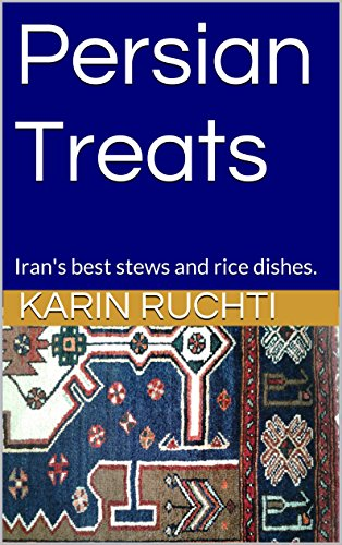 Persian Treats: Iran's best stews and rice dishes. (How to cook foreign food the easy way. Book 2) by Karin Ruchti