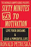 60 Minutes To Motivation: Live Your Dreams and Lead A Powerful Life (The Boundless Growth Series)