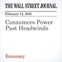 Consumers Power Past Headwinds Other by Harriet Torry, Mike Cherney, Min Zeng Narrated by Paul Ryden