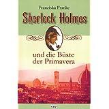"""Sherlock Holmes und die B�ste der Primaveravon """"Franziska Franke"""""""