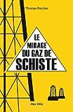 Le mirage du gaz de schiste (ESSAIS DOCUMENT)
