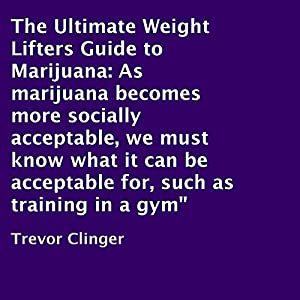The Ultimate Weight Lifters Guide to Marijuana Audiobook