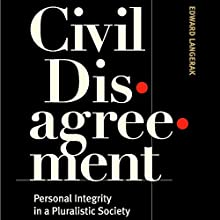 Civil Disagreement: Personal Integrity in a Pluralistic Society (       UNABRIDGED) by Edward Langerak Narrated by Robert Armin