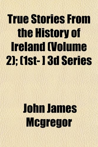 True Stories From the History of Ireland (Volume 2); (1st- ] 3d Series