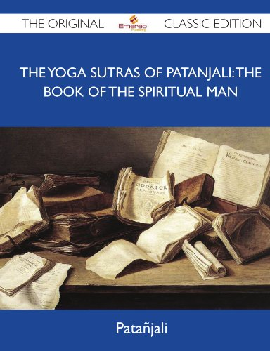 The Yoga Sutras of Patanjali: The Book of the Spiritual Man - The Original Classic Edition
