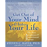 Get Out of Your Mind and Into Your Life: The New Acceptance and Commitment Therapy (A New Harbinger Self-Help Workbook) ~ Steven C. Hayes