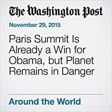 Paris Summit Is Already a Win for Obama, but Planet Remains in Danger (       UNABRIDGED) by Steven Mufson Narrated by Jill Melancon