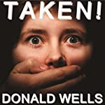 Taken!: A Short Story (       UNABRIDGED) by Donald Wells Narrated by Christopher Eicher