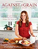 img - for Against All Grain: Delectable Paleo Recipes to Eat Well & Feel Great book / textbook / text book