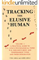Tracking the Elusive Human, Vol. I: A Practical Guide to C.G. Jung's Psychological Types, W.H. Sheldon's Body and Temperament Types, and Their Integration (English Edition)