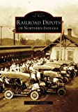 Railroad  Depots  of  Northern  Indiana   (IN)  (Images of Rail)