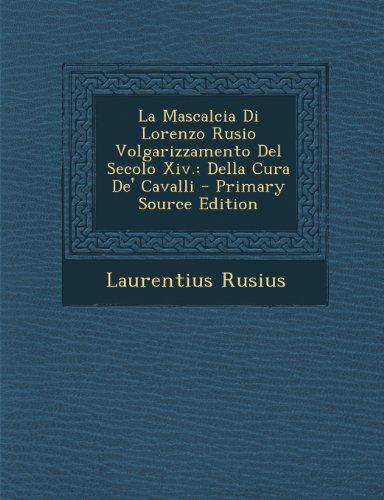 La Mascalcia Di Lorenzo Rusio Volgarizzamento del Secolo XIV.: Della Cura de' Cavalli