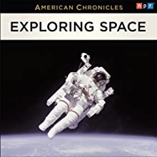 NPR American Chronicles: Exploring Space  by National Public Radio Narrated by Joe Palca