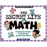 The Secret Life of Math: Discover How (and Why) Numbers Have Survived from the Cave Dwellers to Us! (Williamson Kids Can!)
