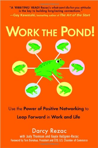 Work the Pond: Use the Power of Positive Networking to Leap Forward in Work and Life