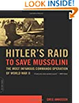 Hitler's Raid to Save Mussolini: The...