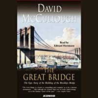 The Great Bridge: The Epic Story of the Building of the Brooklyn Bridge (       ABRIDGED) by David McCullough Narrated by Edward Herrmann