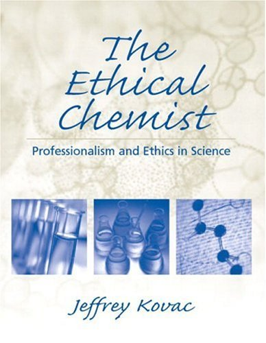 The Ethical Chemist : Professionalism and Ethics in Science [Paperback] [2003] (Author) Jeffrey Kovac PDF