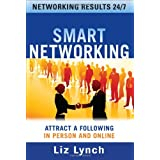 Smart Networking: Attract a Following In Person and Onlineby Liz Lynch