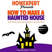 How to Make a Haunted House: Your Step-by-Step- Guide to Making a Haunted House Audiobook by  HowExpert Press Narrated by Gregory Allen Siders
