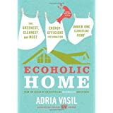 Ecoholic Home: The Greenest, Cleanest and Most Energy-Efficient Information Under One (Canadian) Roofby Adria Vasil