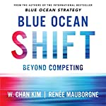 Blue Ocean Shift: Beyond Competing - Proven Steps to Inspire Confidence and Seize New Growth | Renee Mauborgne,W. Chan Kim
