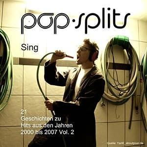 Sing. 21 Geschichten zu Hits aus den Jahren 2000 bis 2007 Vol. 2 (Pop-Splits) Hörbuch