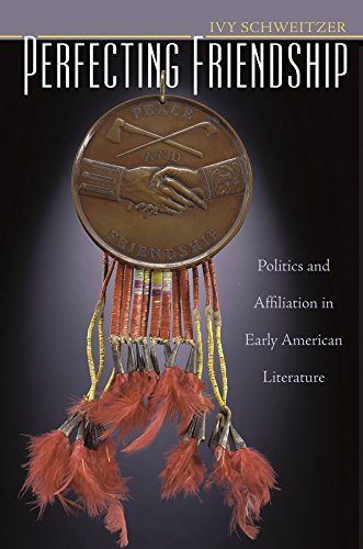 Perfecting Friendship: Politics and Affiliation in Early American Literature