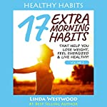 Healthy Habits, Book 2: 17 EXTRA Morning Habits That Help You Lose Weight, Feel Energized & Live Healthy! | Linda Westwood