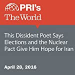 This Dissident Poet Says Elections and the Nuclear Pact Give Him Hope for Iran | Matthew Bell