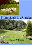 From Goats to a Garden (English Edition)
