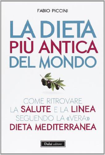La dieta più antica del mondo Come ritrovare la salute e la linea seguendo la vera dieta mediterranea PDF