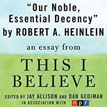 Our Noble, Essential Decency: A 'This I Believe' Essay Audiobook by Robert A. Heinlein