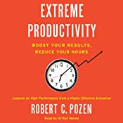 Extreme Productivity: Boost Your Results, Reduce Your Hours | [Robert C. Pozen]