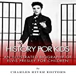 History for Kids: A Biography of Elvis Presley for Children |  Charles River Editors