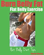 Burn Belly Fat: Flat Belly Exercise and Flat Belly Diet Tips