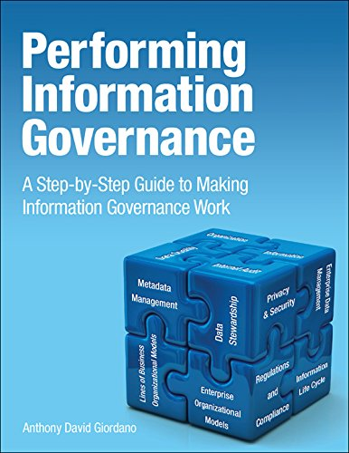 Performing Information Governance: A Step-by-step Guide to Making Information Governance Work (IBM Press)