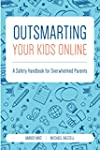 Outsmarting Your Kids Online: A Safet...