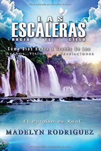 Las Escaleras Hacia El Cielo: Cómo Dios habla a través de los sueños, visiones y revelaciones: Volume 1