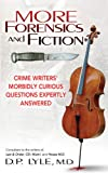 More Forensics and Fiction: Crime Writers' Morbidly Curious Questions Expertly Answered (Marder and Mayhem)